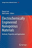 Electrochemically Engineered Nanoporous Materials: Methods, Properties and Applications (Springer Series in Materials Science)