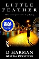 Little Feather: A Miranda Riley PI Paranormal Cozy Mystery (Miranda Riley PI Paranormal Cozy Mysteries)
