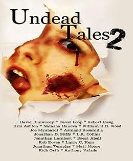 Undead Tales 2 by [Rosamilia, Armand, Dunwoody, David, Mynhardt, Joe, Hanova, Natasha, Kerr, Larry C., Abell, Brent, Stiffy, Jonathan D., Boop, David, Lambert, Jonathan, Rosen, Rob]