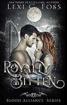 Royally Bitten (Blood Alliance Series Book 2) by [Foss, Lexi C.]