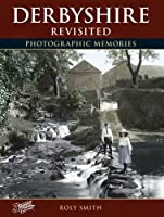 Derbyshire Revisited: Photographic Memories