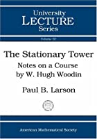 The Stationary Tower: Notes on a Course given by W. Hugh Woodin (University Lecture Series)