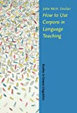 How To Use Corpora In Language Teaching (Studies in Corpus Linguistics)