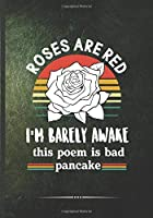 Roses Are Red I'm Barely Awake This Poem Is Bad Pancake: Poem Blank Lined Notebook/ Journal, Writer Practical Record. Dad Mom Anniversay Gift. Thoughts Creative Writing Logbook. Fashionable Vintage Look 110 Pages B5