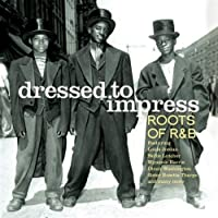 Dressed to Impress: Roots of R&B by Dressed to Impress-Roots of R & B