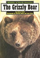 The Grizzly Bear (Wildlife of North America)
