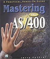 Mastering the As/400: A Practical, Hands-On Guide