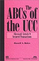 The ABCs of the Ucc: Revused Article 9 SEcured Transactions