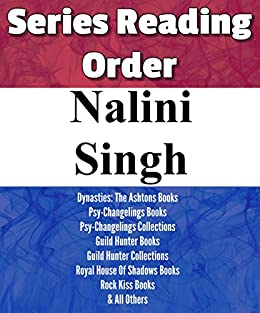NALINI SINGH: SERIES READING ORDER: PSY-CHANGELINGS BOOKS, DYNASTIES: THE ASHTONS BOOKS, GUILD HUNTER BOOKS, ROYAL HOUSE OF SHADOWS BOOKS, ROCK KISS BOOKS & OTHERS BY NALINI SINGH by [List-Series]
