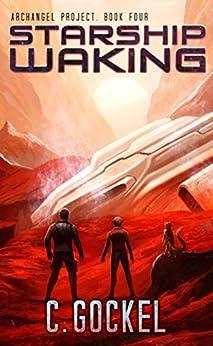 Starship Waking: Archangel Project. Book 4 by [Gockel, C.]