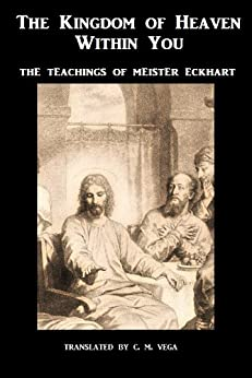 The Kingdom of Heaven Within You - Volume 1: The Teachings of Meister Eckhart (Translated) by [Eckhart, Meister]