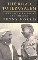 The Road to Jerusalem: Glubb Pasha, Palestine and the Jews (Library of Middle East History)