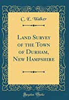 Land Survey of the Town of Durham, New Hampshire (Classic Reprint)