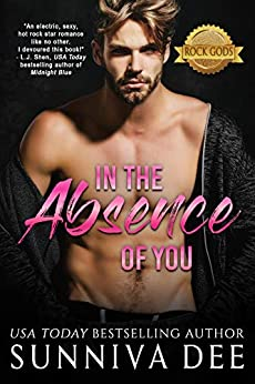 [Dee, Sunniva]のIn The Absence of You (The Rock Gods Collection Book 2) (English Edition)
