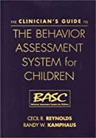The Clinician's Guide to the Behavior Assessment System for Children (Basc)