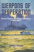 Weapons of Desperation: German Frogmen and Midget Submarines of the Second World War