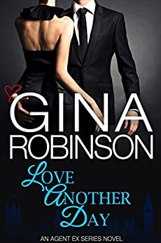 Love Another Day: An Agent Ex Novel (The Agent Ex Series Book 5) by [Robinson, Gina]