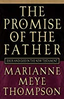 The Promise of the Father: Jesus and God in the New Testament