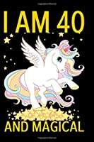 I Am 40 And Magical: 40th Birthday Unicorn Journal for Girls / Magical Unicorn Notebook Gift for Women & Men  (6 X 9 - 110 Blank Lined Pages) a Happy Birthday 40 Years Old Composition Book for Mom