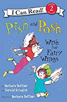 Pish and Posh Wish for Fairy Wings (I Can Read Level 2)