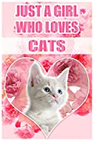 Just A Girl Who Loves Cats: A Notebook For Girls