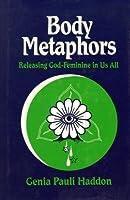 Body Metaphors: Releasing God-Feminine in Us All