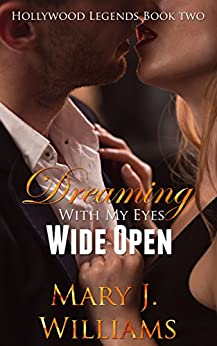Dreaming With My Eyes Wide Open (Hollywood Legends  Book 2) by [Williams, Mary J.]