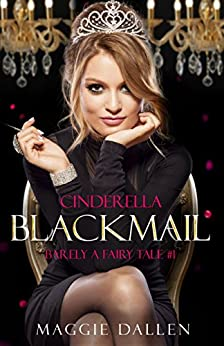 Cinderella Blackmail (Barely a Fairy Tale Book 1) by [Dallen, Maggie]