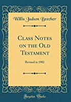 Class Notes on the Old Testament: Revised in 1902 (Classic Reprint)