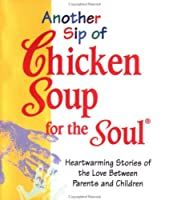 Another Sip Of Chicken Soup For The Soul (Chicken Soup for the Soul (Mini))