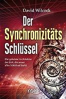 Der Synchronizitaets-Schluessel: Die geheime Architektur der Zeit, die unser aller Schicksal lenkt