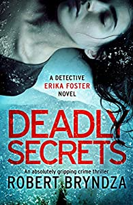 Deadly Secrets: An absolutely gripping crime thriller (Detective Erika Foster Book 6)