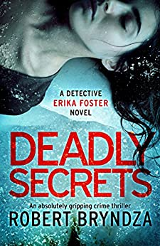 Deadly Secrets: An absolutely gripping crime thriller (Detective Erika Foster Book 6) by [Bryndza, Robert]