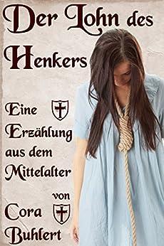 Der Lohn des Henkers: Eine Erzählung aus dem Mittelalter (German Edition) by [Buhlert, Cora]