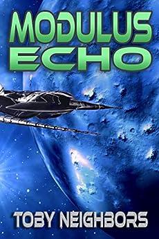 Modulus Echo: Kestrel Class Saga Book 4 by [Neighbors, Toby]