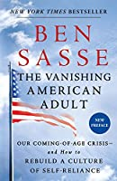 The Vanishing American Adult: Our Coming-of-Age Crisis - and How to Rebuild a Culture of Self-Reliance (International Edition)