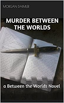 Murder Between the Worlds: A Between the Worlds Novel by [Daimler, Morgan]