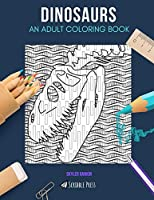 DINOSAURS: AN ADULT COLORING BOOK: A Dinosaurs Coloring Book For Adults