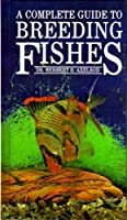 Complete Guide to Breeding Fishes