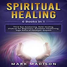 Spiritual Healing: 6 Books in 1: Third Eye Awakening, Reiki Healing, Chakras for Beginners, Kundalini Awakening, Yoga Sutra of Patanjali, Empath