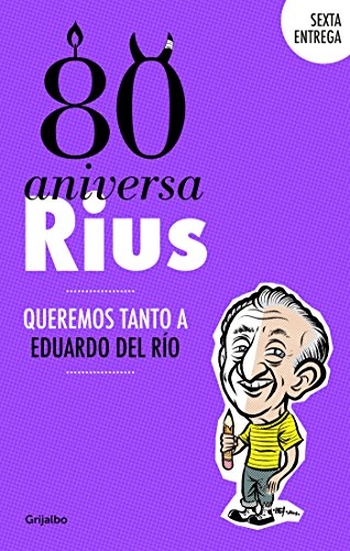 80 Aniversarius (Sexta entrega) (80 Aniversarius 6): Queremos tanto a Eduardo del Río