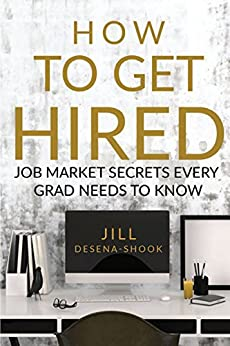 [DeSena-Shook, Jill]のHow to Get Hired: Job Market Secrets Every Grad Needs To Know (English Edition)