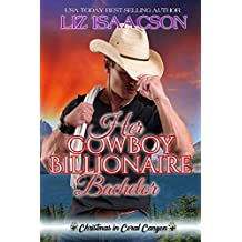 Her Cowboy Billionaire Bachelor: An Everett Sisters Novel (Christmas in Coral Canyon Book 6)