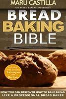 Bread Baking Bible: For Bread Bakers Apprentice