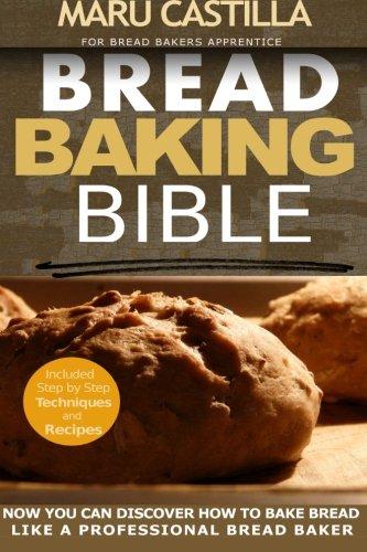 Download Bread Baking Bible: For Bread Bakers Apprentice 1505258197