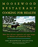 The Moosewood Restaurant Cooking for Health: More Than 200 New Vegetarian and Vegan Recipes for Delicious and Nutrient-Rich Di..