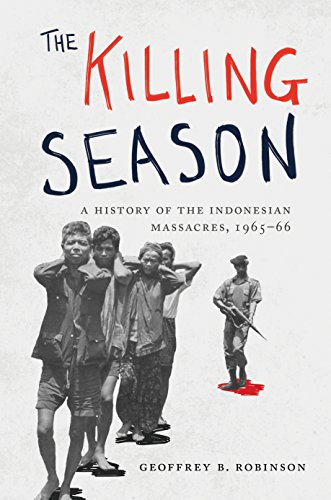 Download The Killing Season: A History of the Indonesian Massacres, 1965-66 (Human Rights and Crimes Against Humanity) 0691161380