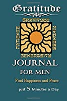 Gratitude Journal For Men: Daily Gratitude Journal | Positivity Diary for a Happier You To Practice gratitude and Daily in Just 5 Minutes a Day (Daily habit journals)