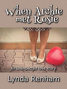 When Archie Met Rosie: An Unexpected Love Story by [Renham, Lynda]