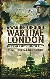 A Wander Throught Wartime London: Five Walks Revisiting the Blitz